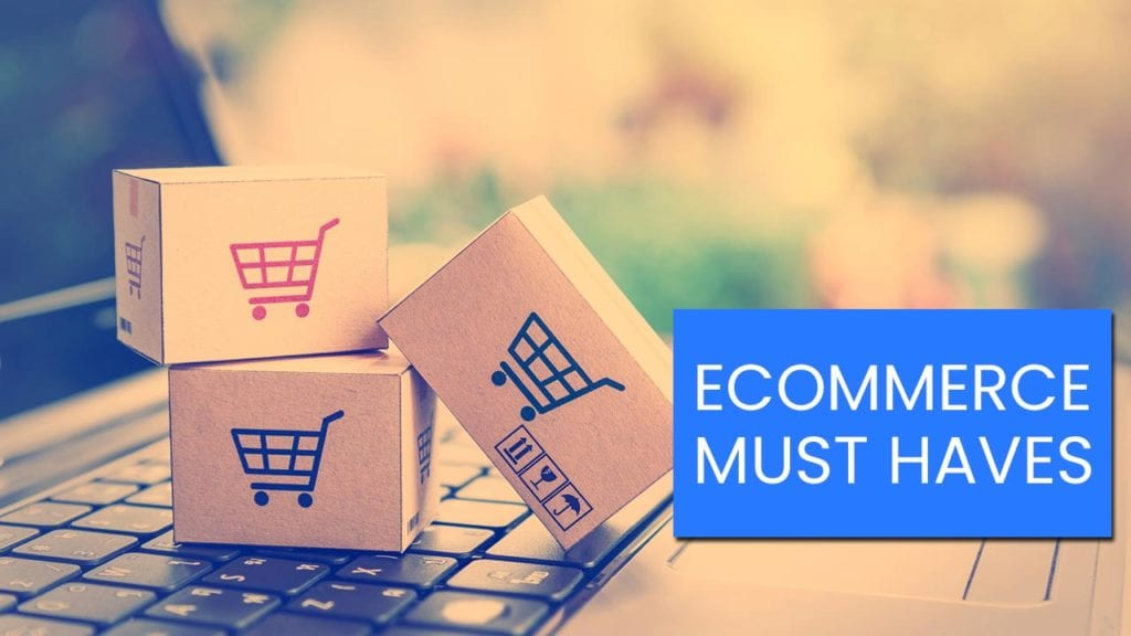 Ecommerce Must Haves